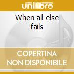 When all else fails cd musicale