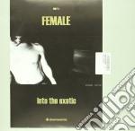 (LP VINILE) INTO THE EXOTIC                           lp vinile di FEMALE