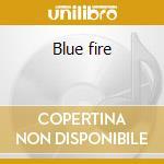 Blue fire cd musicale