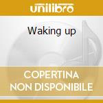 Waking up cd musicale