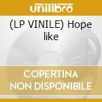 (LP VINILE) Hope like lp vinile