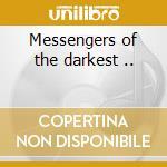 Messengers of the darkest .. cd musicale