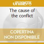The cause of the conflict cd musicale