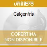 Galgenfris cd musicale