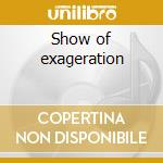 Show of exageration cd musicale
