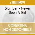 Slumber - Never Been A Girl cd musicale di Slumber
