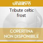 Tribute celtic frost cd musicale