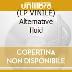 (LP VINILE) Alternative fluid lp vinile