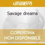Savage dreams cd musicale