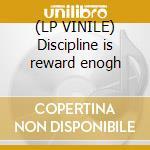 (LP VINILE) Discipline is reward enogh lp vinile