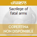 Sacrilege of fatal arms cd musicale