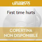 First time hurts cd musicale