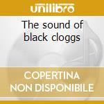 The sound of black cloggs cd musicale