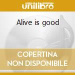 Alive is good cd musicale