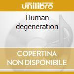 Human degeneration cd musicale