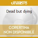 Dead but dying cd musicale