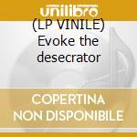 (LP VINILE) Evoke the desecrator lp vinile