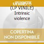 (LP VINILE) Intrinsic violence lp vinile