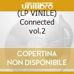 (LP VINILE) Connected vol.2 lp vinile