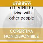 (LP VINILE) Living with other people lp vinile
