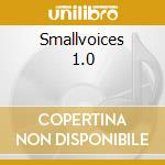 Smallvoices 1.0 cd musicale