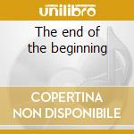 The end of the beginning cd musicale