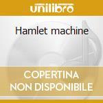 Hamlet machine cd musicale