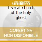 Live at church of the holy ghost cd musicale