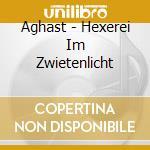 Aghast - Hexerei Im Zwietenlicht cd musicale