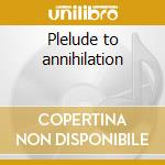 Plelude to annihilation cd musicale