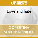 Love and hate cd musicale