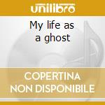 My life as a ghost cd musicale