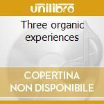 Three organic experiences cd musicale