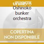 Oshinoko bunker orchestra cd musicale