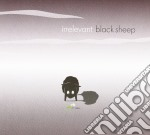Irrelevant - Black Sheep cd musicale di IRRELEVANT