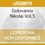 GOLOVANOV NIKOLAI VOL.5 cd musicale
