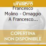 Omaggio A Francesco Molino 1775-1847 cd musicale di Artisti Vari
