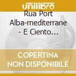 Rua Port Alba-mediterrane - E Ciento Paise cd musicale