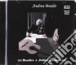 Andrea Braido - Dai Beatles A Jobim Passando Per... cd musicale di Andrea Braido