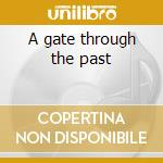 A gate through the past cd musicale