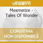 Mesmerize - Tales Of Wonder cd musicale