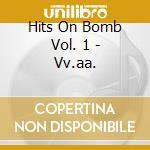 Hits On Bomb Vol. 1 - Vv.aa. cd musicale di Hits on bomb vol. 1