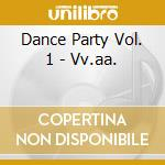 Dance Party Vol. 1 - Vv.aa. cd musicale di Dance party vol. 1