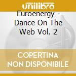 Euroenergy - Dance On The Web Vol. 2 cd musicale di Euroenergy