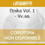 Etnika Vol. 1 - Vv.aa. cd musicale di Etnika vol. 1