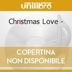 Christmas Love - cd musicale di ARTISTI VARI