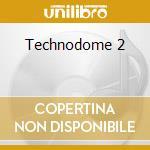 TECHNODOME 2 cd musicale di AA.VV. MIXED BY CIRILLO vs DJ GIUS