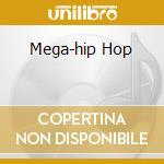 MEGA-HIP HOP cd musicale di ARTISTI VARI
