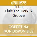 TRIBAL CLUB:THE DARK AND GROOVY... cd musicale di DJ PAGANO