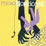 Ennio Morricone - Psycho Morricone cd musicale di Ennio Morricone